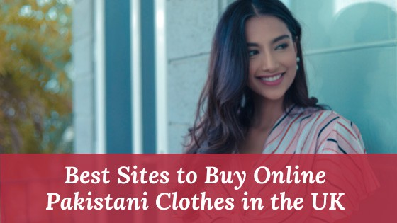Best Sites to Buy Online Pakistani Clothes in the UK